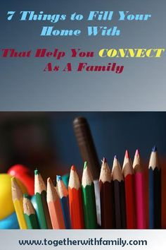 7 things to fill your home with that help you connect as a family