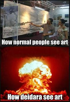 Art is an explosion! Agreed as long he doesn't explode my art!