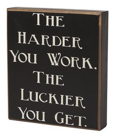 'Harder You Work' Box Sign