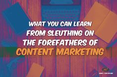 The history of content marketing and what you can learn from sleuthing on our content marketing forefathers.