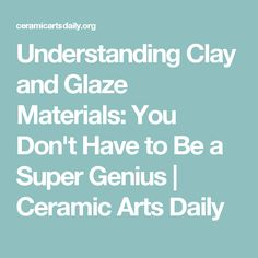 Understanding Clay and Glaze Materials: You Don& Have to Be a Super Genius Ceramic Clay, Glazed Ceramic, Porcelain Ceramics, Ceramic Pottery, Pottery Art, Pottery Studio, Ceramic Techniques, Pottery Techniques, Ceramic Arts Daily