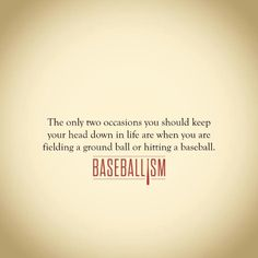 The only two occasions you should keep your head down in life are when you are fielding a ground ball or hitting a baseball Travel Baseball, Baseball Park, Baseball Boys, Baseball Phrases, Baseball Memes, Baseball Display, Baseball Season, Softball Quotes, Sport Quotes