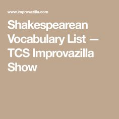 Shakespearean Vocabulary List — TCS Improvazilla Show Vocabulary List, A Writer's Life, Writing Tips, Content, Teaching, Quotes, Quotations, Education, Quote