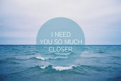 cool I need you so much closer.I need you so much closer. I Need U, All You Need Is Love, Just For You, My Love, Death Cab For Cutie, Positive Words, Favim, Long Distance, Picture Quotes