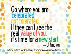 Go where you are celebrated – not tolerated. | Subscribe to the #WWOTD at letstalkaboutwork.tv #quotes