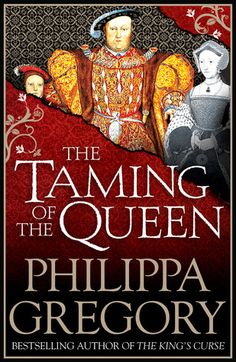 The Taming of the Queen - Philippa Gregory..reading this now! :)