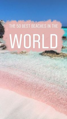 The 50 best beaches in the world