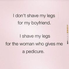 I don't shave my legs for my boyfriend