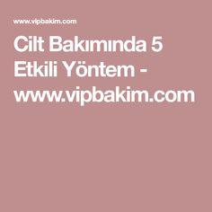 Cilt Bakımında 5 Etkili Yöntem - www.vipbakim.com