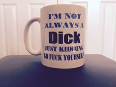I'm not always a DICK, Just kidding Mug  Funny Coffee College Humor