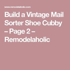 Give your entry some great organizing power with this narrow vintage mail sorter shoe cubby. Woodworking Plans, Woodworking Projects, Diy Projects, Door Shelves, Shelf, Build A Shoe Rack, Make A Closet, Shoe Cubby, Mail Sorter