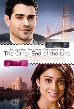 "The Other End of The Line is a romantic comedy film released in 2008 starring Jesse Metcalfe, Shriya Saran and Anupam Kher. James Dodson directed the project. The film is based on an employee at an Indian call-center who travels to San Francisco to be with a guy she falls for over the phone. The tagline is ""Two countries. Two cultures. One chance at love."" It is the first combination between the Indian powerhouse production house, Adlabs with their American counterpart MGM."