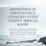 Depression in Adolescence: 5 Insights Every Parent Needs to Know