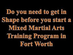 Do you need to get in Shape before you start a Mixed Martial Arts Training Program in Fort Worth Mixed Martial Arts Training, Mma Gloves, Do You Need, Peak Performance, Training Programs, Fort Worth, Get In Shape, How To Get, Shapes