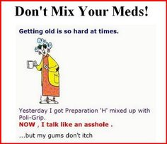Be careful with your meds. Maxine+Funny+Quotes   Posted by Bozo Funny at 9:11 AM