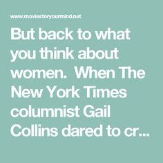 """But back to what you think about women. When The New York Times columnist Gail Collins dared to criticize you, you mailed her article back to her with """"FACE OF A DOG"""" scrawled across her picture.  And there was the comment you made in a 1991 Esquire Magazine interview:""""You know, it doesn't really matter what [they] write as long as you've got a young and beautiful piece of ass."""""""