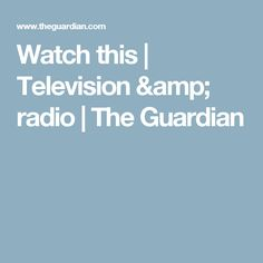 Watch this | Television & radio | The Guardian
