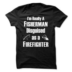 FISHERMAN DISGUISED AS A FIREFIGHTER T-SHIRTS, HOODIES, SWEATSHIRT (24.99$ ==► Shopping Now)