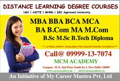 Online Admission Facility Also Available from all Over India & Abroad BA | B.COM | B.SC | MA | M.COM | M.SC BBA | BCA | B.TECH | MBA | MCA | M.TECH Diploma Engineering in All Streams MCM ACADEMY H-11, 2nd Floor, South Extn. Part 1, New Delhi 110049  Admission Helpline No: +919911-96-7035, 011-65154700 www.mcmacademy.in | info@mcmacademy.in  An Initiative of My Career Mantra Pvt. Ltd offer Graduation program University approved by UGC using credit transfer method.
