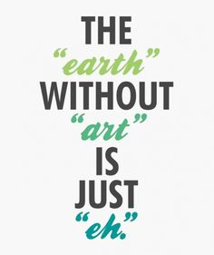 The earth without art is just eh.