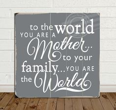 To the World You Are a Mother Wall Sign Distressed Wood Sign Family Decor Sign Mothers Day Gift Wood Planks Sign Home Decor Art Mother Quotes Gray Sign by OurSecretPlace