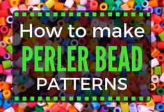 How to make Perler bead patterns