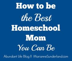 How to be The Best Homeschool Mom You Can Be; it's all about taking care of Mom