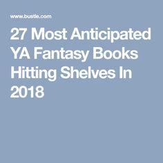 27 Most Anticipated YA Fantasy Books Hitting Shelves In 2018