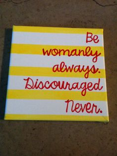 Be womanly always. Discouraged never. 10 x 10 inch  canvas Chi Omega. $14.00, via Etsy.