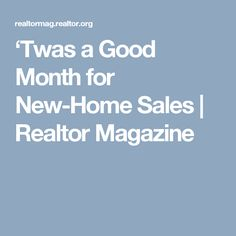 'Twas a Good Month for New-Home Sales   Realtor Magazine