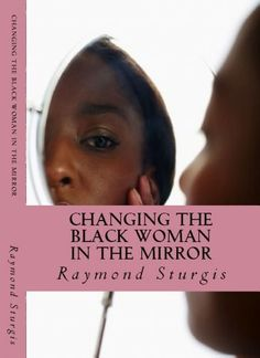 Changing the Black Woman in the Mirror: Words to Empower Today's Black Woman #eReaderIQ