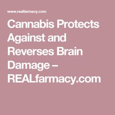 Cannabis Protects Against and Reverses Brain Damage – REALfarmacy.com