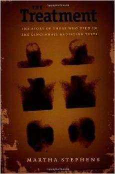 The Treatment: the story of those who died in the Cincinnati radiation tests (Duke University Press 2002). By Martha Thomas Stephens (MA '61).  A non-fiction work about the author's role in finding victims of secret military experiments on her campus and launching a successful lawsuit.