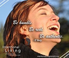 Be humble. Be real. Be Authentic. B Wolfe #IntentionalLiving #YouCanDoThis #PartnerWithGod