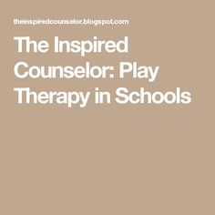 The Inspired Counselor: Play Therapy in Schools