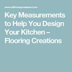Key Measurements to Help You Design Your Kitchen – Flooring Creations