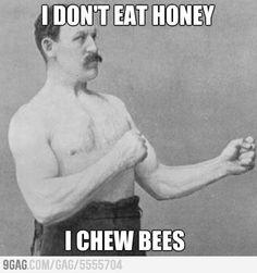 overly manly man.... Hahahaha ;)