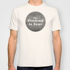 Buy The Pretend Is Near. by Nick Nelson as a high quality T-shirt. Worldwide shipping available at Society6.com. Just one of millions of products…