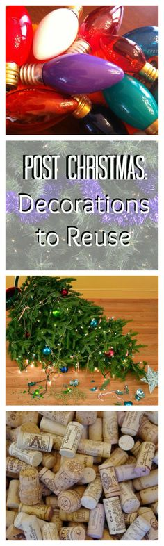 Make your post Christmas clean up easier by finding ways to reuse decorations (from those burnt out bulbs to pine needles from your tree and wreaths) all over your house. Wine bottles and corks can also be easily repurposed.