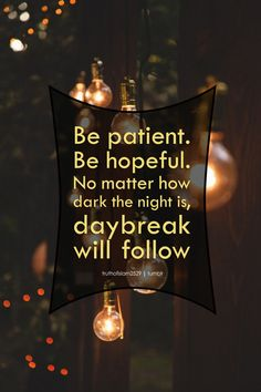 Be patient. Be hopeful. No matter how dark the night is, daybreak will follow. — Mufti Ismail Menk