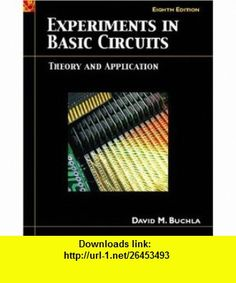 Experiments in Basic Circuits Theory and Application (9780131701816) David M. Buchla , ISBN-10: 0131701819  , ISBN-13: 978-0131701816 ,  , tutorials , pdf , ebook , torrent , downloads , rapidshare , filesonic , hotfile , megaupload , fileserve