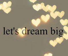 dream big!