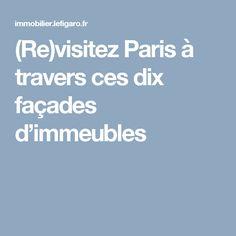 (Re)visitez Paris à travers ces dix façades d'immeubles