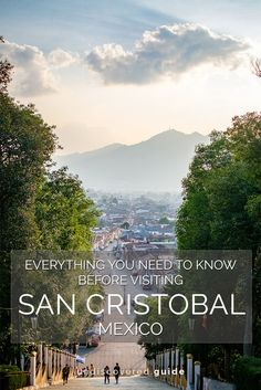 Everything you need to know about Mexico's magical city - San Cristobal de las Casas