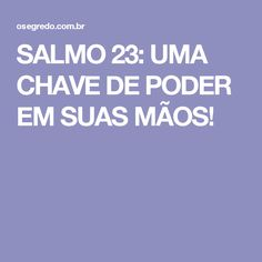 SALMO 23: UMA CHAVE DE PODER EM SUAS MÃOS!