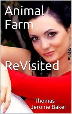 Animal Farm ReVisited: How Does George Orwell Portray Emancipated Russian Women Who Lived During 1917 - 1943? (Literature and Literary Criticism) by Thomas Jerome Baker http://www.amazon.com/dp/B015VEG4KE/ref=cm_sw_r_pi_dp_D9U9wb0114AAA