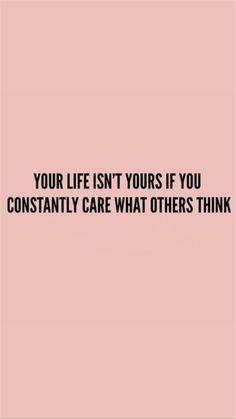 Your Life isnt yours if you constantly care what others Think Quote Zitat Zitate Leben Leben Lieben Motivacional Quotes, Words Quotes, Best Quotes, Qoutes, Sayings, Images Of Quotes, Amazing Quotes, Quotes With Pictures, Bible Quotes