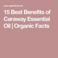 15 Best Benefits of Caraway Essential Oil | Organic Facts