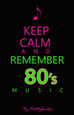 Keep calm and remember 80's music by Prettylouder
