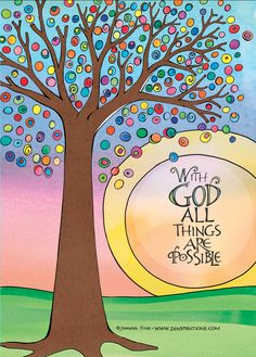 Joanne Fink's favorite scripture... Matthew 19:26... is the focal point of this delightful Zenspirations -tree design.